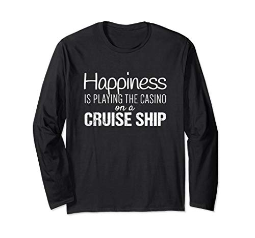 Cruising Shirts | Happiness is the Casino on a Cruise Ship Long Sleeve T-Shirt