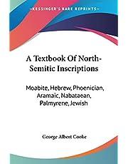 A Textbook Of North-Semitic Inscriptions: Moabite, Hebrew, Phoenician, Aramaic, Nabataean, Palmyrene, Jewish