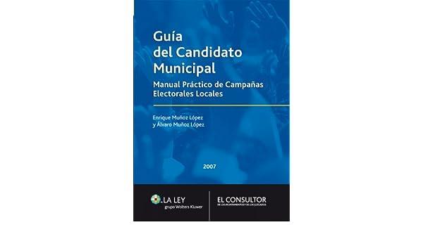 Guía del candidato municipal: Manual Práctico de Campañas Electorales Locales (Spanish Edition) - Kindle edition by Enrique Muñoz López, Álvaro Muñoz López.