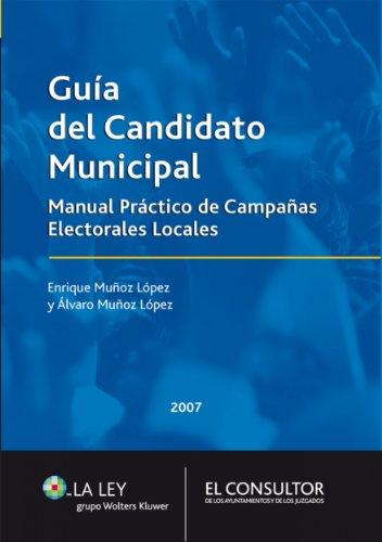 Guía del candidato municipal: Manual Práctico de Campañas Electorales Locales (Spanish Edition) by