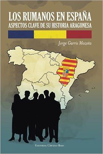 Los rumanos en España : aspectos clave de su historia aragonesa: Amazon.es: Garris Mozota, Jorge: Libros