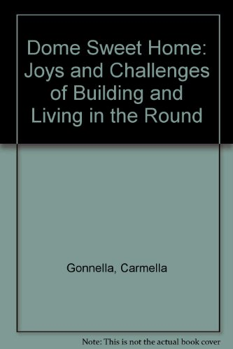 Dome Sweet Home: Joys and Challenges of Building and Living in the Round (Building A Dome Home)