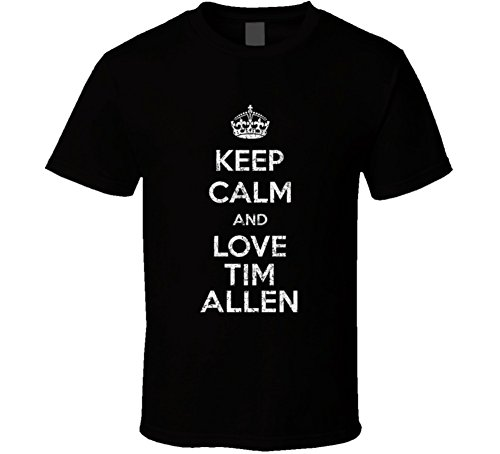 Keep Calm and Love Tim Allen Stand Up Comedian Comedy T Shirt XL Black