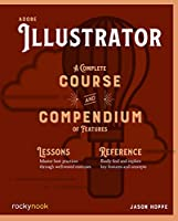 Adobe Illustrator: A Complete Course and Compendium of Features Front Cover