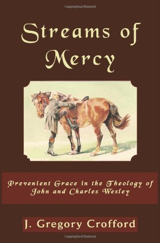 Streams of Mercy, Prevenient Grace in the Theology of John and Charles Wesley (Asbury Theological Seminary Series: The Study of World Chris) PDF