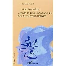 Marc Lescarbot:Mythes et rêvesfondateurs Nouvelle-France