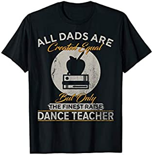 [Featured] Vintage Only The Finest Dads Raise Dance Teacher Funny in ALL styles | Size S - 5XL
