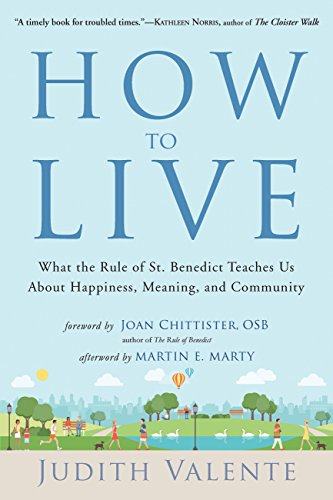(How to Live: What the Rule of St. Benedict Teaches Us About Happiness, Meaning, and Community)