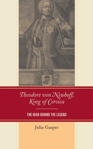 Theodore von Neuhoff, King of Corsica: The Man Behind the Legend Pdf