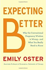 Expecting Better: Why the Conventional Pregnancy Wisdom Is Wrong-and What You Really Need to Know by Oster, Emily(August 20, 2013) Hardcover Unknown Binding