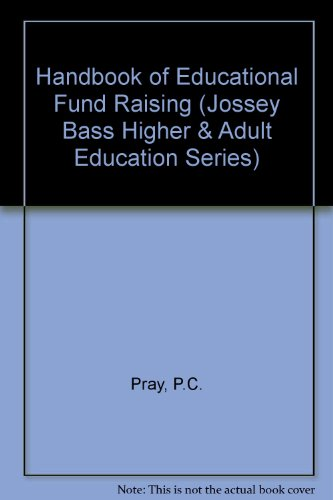 Handbook for Educational Fund Raising: A Guide to Successful Principles and Practices for Colleges, Universities, and Schools (Jossey Bass Higher & Adult Education Series)
