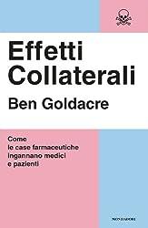 Effetti collaterali: Come le case farmaceutiche ingannano medici e pazienti (Saggi) (Italian Edition)