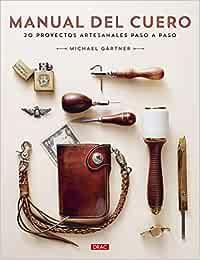 Manual Del Cuero: 20 proyectos artesanales paso a paso
