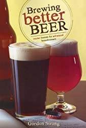 Brewing Better Beer: Master Lesson for Advanced Homebrewers by Gordon Strong (May 16 2011)