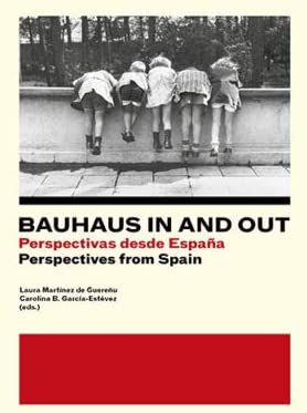 Bauhaus in and out : Perspectivas desde España=Perspectives from ...