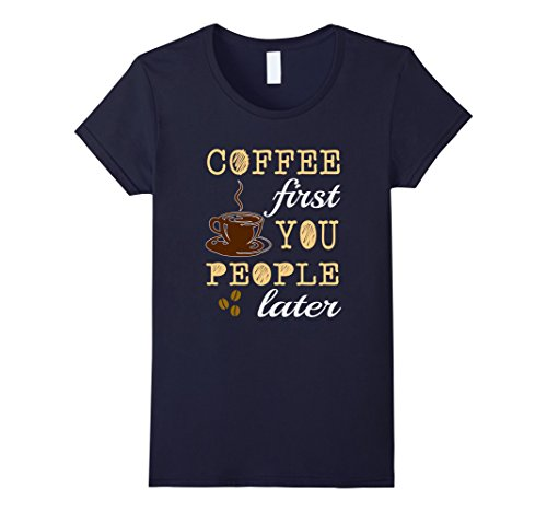 Women's FUNNY COFFEE FIRST YOU PEOPLE LATER T-SHIRT Caffeine Lovers Medium Navy (Two Person Halloween Costumes)