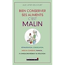 Bien conserver ses aliments, c'est malin: Mise en conserve, congélation, réfrigération, fumage...  À chaque aliment sa solution ! (French Edition)
