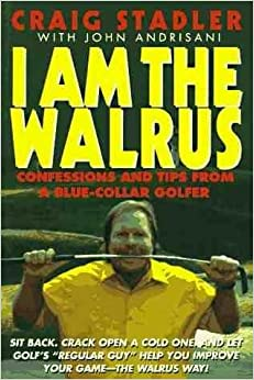 I Am the Walrus: Confessions and Tips from a Blue-Collar Golfer