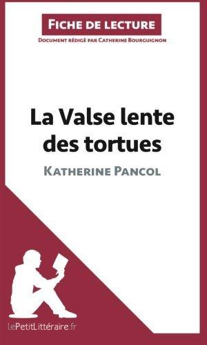 La Valse lente des tortues de Katherine Pancol (Fiche de lecture): R??sum?? Complet Et Analyse D??taill??e De L'oeuvre (French Edition) by Catherine Bourguignon (2014-04-22)