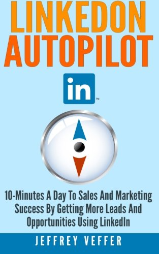 LinkedOn Autopilot: 10-Minutes a Day to Sales and Marketing Success by Getting More Leads and Opportunities Using LinkedIn ebook