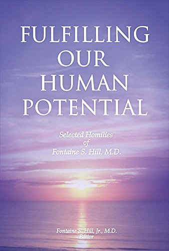 Fulfilling Our Human Potential: Selected Homilies of Fontaine S. Hill, M.D.