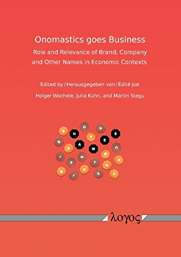 Onomastics goes business: Role and relevance of brand, company and other names in economic contexts (English, French and German Edition) by Logos Verlag