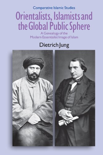 Orientalists, Islamists and the Global Public Sphere: A Genealogy of the Modern Essentialist Image of Islam (Comparative Islamic Studies) (Genealogy Images History)