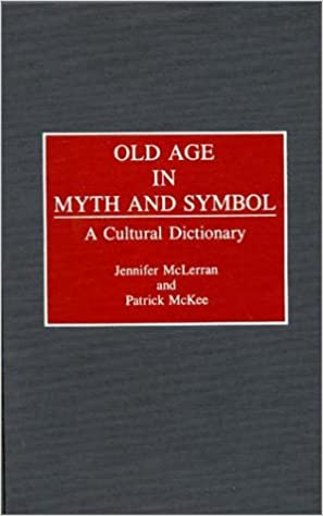 Read Old Age in Myth and Symbol: A Cultural Dictionary PDF, azw (Kindle)