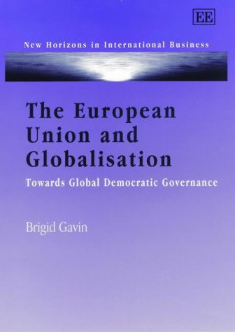 The European Union and Globalisation: Towards Global Democratic Governance (New Horizons in Environmental Economics)