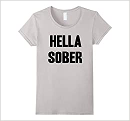 efa1b6ecd Women's Sobriety Shirts- Hella Sober Funny Gift T-Shirt Small Silver Apparel