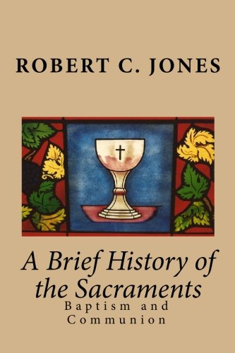 A Brief History of the Sacraments: Baptism and Communion