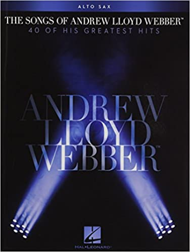 40 of His Greatest Hits Alto Sax The Songs of Andrew Lloyd Webber