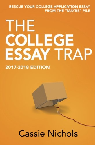 Super Trap Entrance - The College Essay Trap (2017-2018 Edition): Rescue your college application essay from the