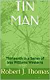 TIN MAN: Thirteenth in a Series of Jess Williams Westerns (A Jess Williams Western Book 13)