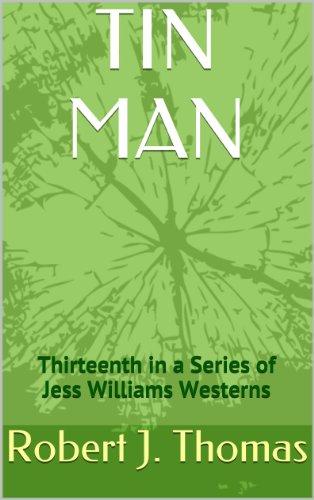 TIN MAN: Thirteenth in a Series of Jess Williams Westerns (A Jess Williams Western Book 13) Western Tin