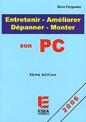 Entretenir-Améliorer-Monter-Dépanner son PC : Edition 2006