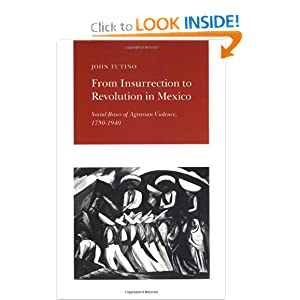 From Insurrection to Revolution in Mexico: Social Bases of Agrarian Violence, 1750-1940 John Tutino