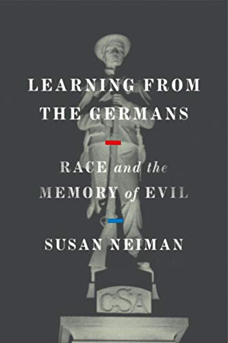 Learning from the Germans: Race and the Memory of Evil by [Neiman, Susan]