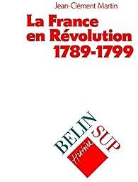 La France en révolution, 1789-1799 par Jean-Clément Martin