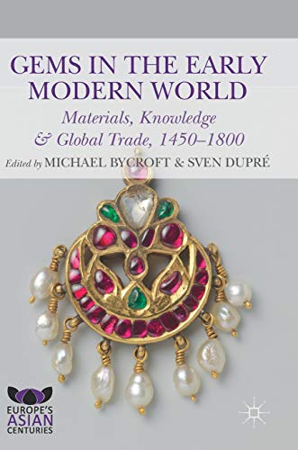 - Gems in the Early Modern World: Materials, Knowledge and Global Trade, 1450–1800 (Europe's Asian Centuries)