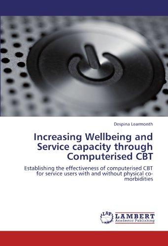 Increasing Wellbeing and Service capacity through Computerised CBT: Establishing the effectiveness of computerised CBT for service users with and without physical co-morbidities (French Edition)