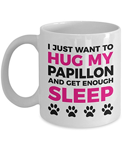 Papillon Mug - I Just Want To Hug My Papillon and Get Enough Sleep - Coffee Cup - Dog Lover Gifts and Accessories