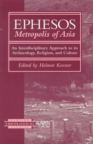 Ephesos Metropolis of Asia: An Interdisciplinary Approach to Its Archaeology, Religion, and Culture (Harvard Theological Studies)