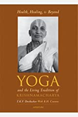 Health, Healing and Beyond: Yoga and the Living Tradition of Krishnamacharya Paperback