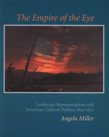 The Empire of the Eye: Landscape Representation and American Cultural Politics, 1825-1875