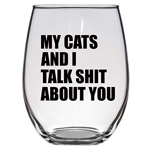(My Cats and I Talk Shit about You Wine Glass, Large 21 Oz, Cat Wine Glass, Funny Wine Glass )