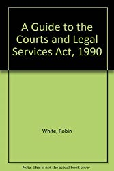 A Guide to the Courts and Legal Services Act, 1990