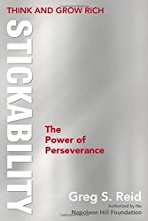 By Greg S. Reid Think and Grow Rich: Stickability, The Power of Perseverance