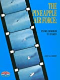 The Pineapple Air Force : Pearl Harbor to Tokyo, Lambert, John W., 0962586005