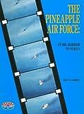 The Pineapple Air Force : Pearl Harbor to Tokyo, Lambert, John W., 0962586005
